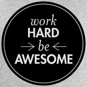 Work Hard - Be Awesome T-Shirts - Men's Sweatshirt by Stanley & Stella