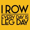 I Row. Every Day is Leg Day T-Shirts - Men's Premium T-Shirt