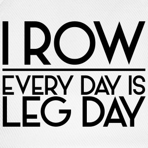 I Row. Every Day is Leg Day T-Shirts - Baseball Cap