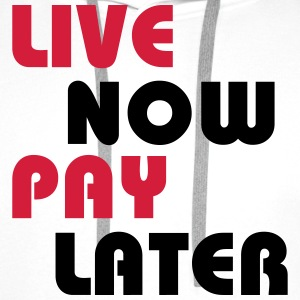 Live now, pay later T-Shirts - Men's Premium Hoodie