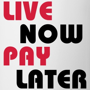 Live now, pay later T-Shirts - Mug