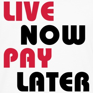 Live now, pay later T-Shirts - Men's Premium Longsleeve Shirt