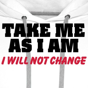 Take me as I am-I will not change T-shirts - Premiumluvtröja herr