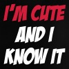 I'm Cute and I Know it Shirts - Baby T-Shirt