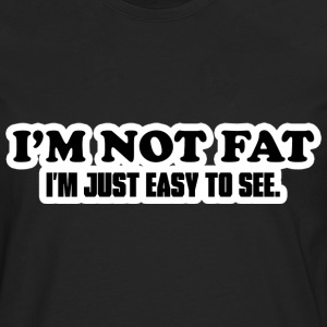 I'm Not Fat T-Shirts - Men's Premium Longsleeve Shirt