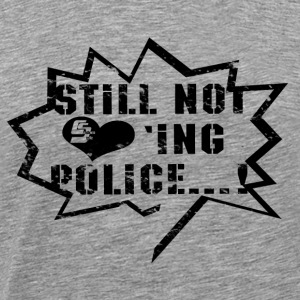 Not loving Police - T-shirt Premium Homme