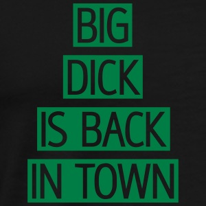 Big dick is back in town, franciscoevans.com T-Shirts - Männer Premium T-Shirt