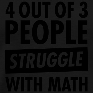 4 Out Of 3 People Struggle With Math T-Shirts - Men's Premium T-Shirt