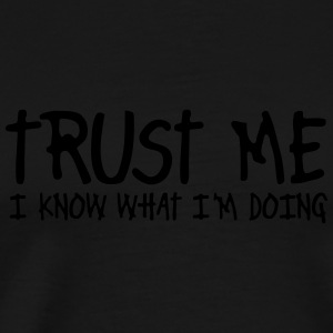 trust me i know what I am doing T-shirts - Herre premium T-shirt