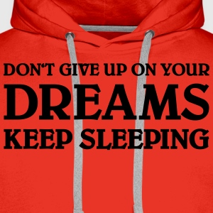 Don't give up on your dreams - keep sleeping Magliette - Felpa con cappuccio premium da uomo