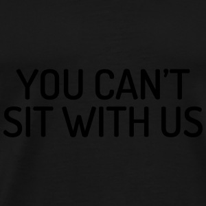 You can't sit with us Kasketter & Huer - Herre premium T-shirt