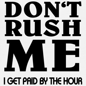 Don't rush me - I get paid by the hour Bottles & Mugs - Men's Premium T-Shirt
