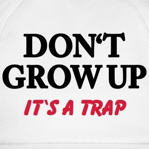 Don't grow up - it's a trap T-shirts - Baseballcap