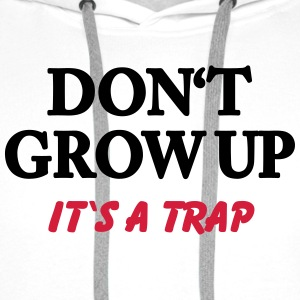 Don't grow up - it's a trap T-shirts - Mannen Premium hoodie