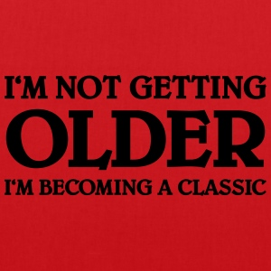 I'm not getting older-I'm becoming a classic T-Shirts - Tote Bag