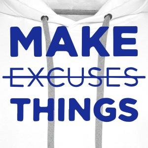 Make (Excuses) Things T-Shirts - Men's Premium Hoodie