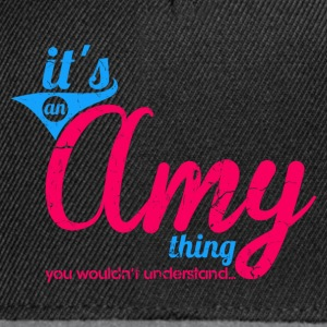 It's an Amy Thing - You wouldn't understand T-Shirts - Snapback Cap