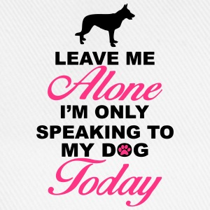Leave me alone. Only speaking to my dog today Tops - Baseball Cap