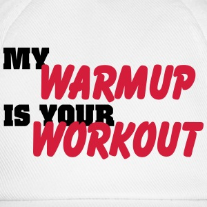 My warmup is your workout T-Shirts - Baseball Cap