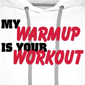 My warmup is your workout T-Shirts - Men's Premium Hoodie