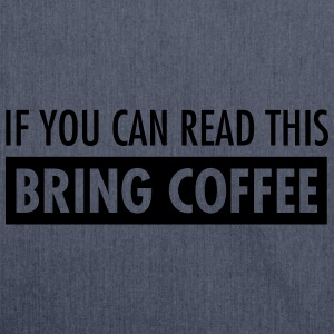 If You Can Read This Bring Coffee T-Shirts - Shoulder Bag made from recycled material