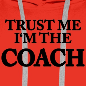 Trust me- I'm the Coach T-shirts - Mannen Premium hoodie