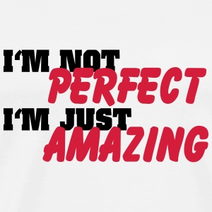 I'm not perfect, I'm just amazing Long Sleeve Shirts - Men's Premium T-Shirt