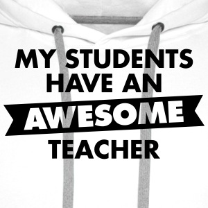 My Students Have An Awesome Teacher Tee shirts - Sweat-shirt à capuche Premium pour hommes