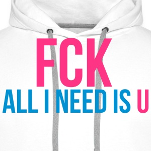 fck all i need is u Tee shirts - Sweat-shirt à capuche Premium pour hommes