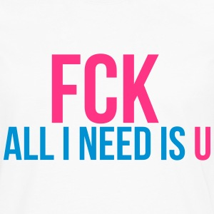 fck all i need is u T-shirts - Mannen Premium shirt met lange mouwen
