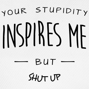 your stupidy inspires me (c) Tops - Baseball Cap