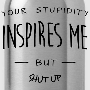 your stupidy inspires me (c) Tops - Water Bottle
