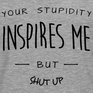 your stupidy inspires me (c) Tops - Men's Premium Longsleeve Shirt