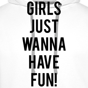 Girls Just Wanna Have Fun - Men's Premium Hoodie