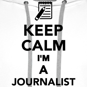 Keep calm I'm a Journalist T-Shirts - Männer Premium Hoodie
