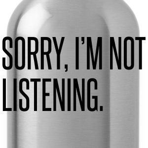 Sorry I'm Not Listening  T-shirts - Drinkfles