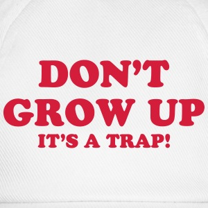 Don't Grow up, It's a trap ! Tee shirts - Casquette classique