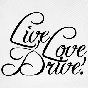 Live Love Drive Design T-Shirts - Baseball Cap
