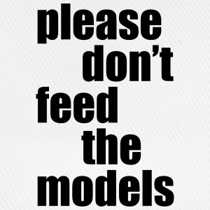 Please don't feed the models T-Shirts - Baseball Cap