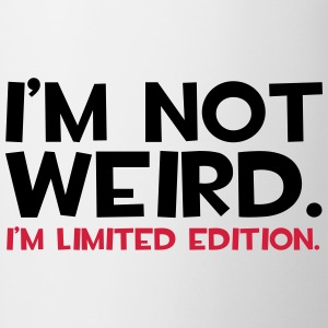 I'm Not Weird  Pullover & Hoodies - Tasse