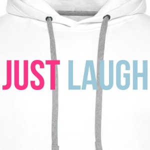 just laugh T-Shirts - Men's Premium Hoodie