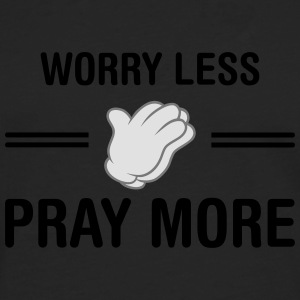 Worry Less - Pray More T-Shirts - Men's Premium Longsleeve Shirt