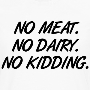 Vegan - No meat. No Dairy. No Kidding. T-Shirts - Männer Premium Langarmshirt