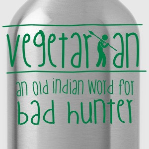 Vegetarian: an old indian word for bad hunter! Camisetas - Cantimplora