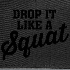 Drop It Like A Squat T-skjorter - Snapback-caps