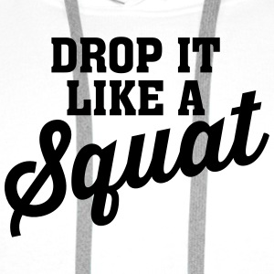 Drop It Like A Squat T-shirts - Herre Premium hættetrøje