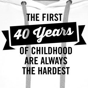 The First 40 Years Of Childhood... T-Shirts - Men's Premium Hoodie