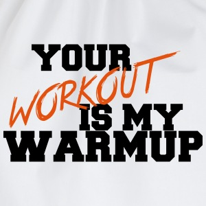 Your Workout Is My Warmup - Drawstring Bag