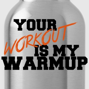 Your Workout Is My Warmup - Water Bottle