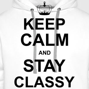kEEP CALM AND STAY CLASSY T-Shirts - Men's Premium Hoodie